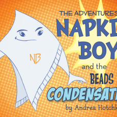 The adventures of Napkin Boy, and the Beads of Condensation