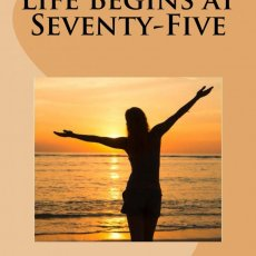 LIFE BEGINS AT SEVENTY-FIVE