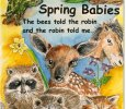 SPRING BABIES, the bees told the robin and the robin told me......