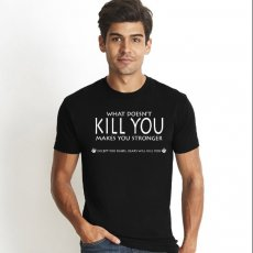 What Doesn't Kill You Will Make You Stronger T-Shirt